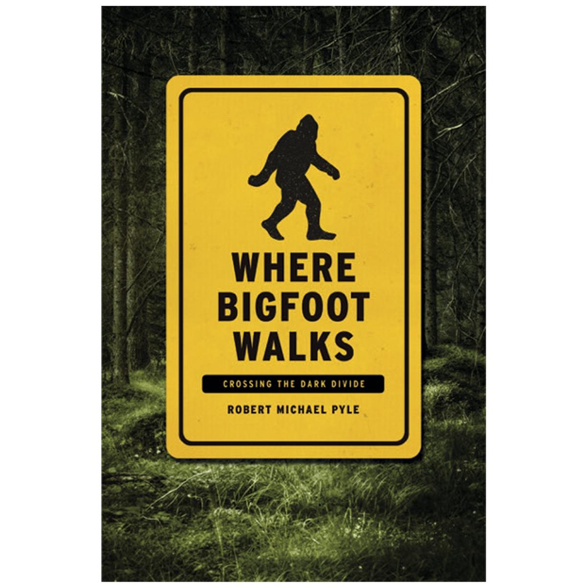 Where Bigfoot Walks: Crossing the Dark Divide Book